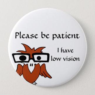 Seien Sie bitte geduldig: Ich habe niedrige Vision Runder Button 10,2 Cm