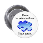 Seien Sie bitte geduldiger Autismus-Knopf Anstecknadelbutton