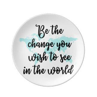 Seien Sie die Änderung, die Sie in der Weltplatte Porzellanteller