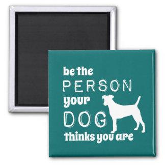 Seien Sie die Person, die Ihr Hund denkt, dass Sie Quadratischer Magnet