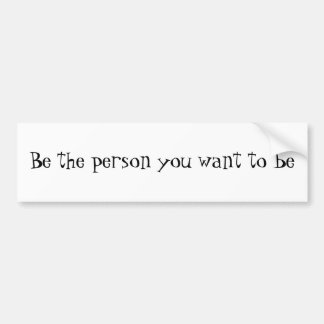Seien Sie die Person, die Sie zu Seinstoßdämpfer A Auto Sticker