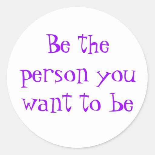 Seien Sie die Person, die Sie zum Seinaufkleber wo Runder Aufkleber