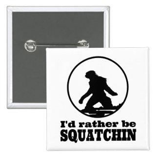 Seien Sie eher Squatchin Anstecknadel