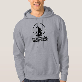 Seien Sie eher Squatchin Kapuzensweatshirts