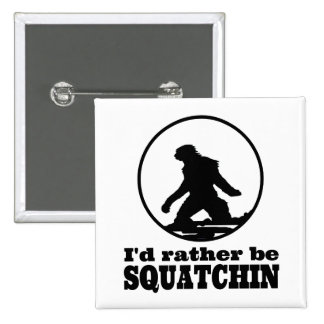 Seien Sie eher Squatchin Quadratischer Button 5,1 Cm