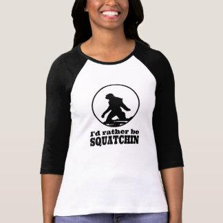 Seien Sie eher Squatchin T-shirt