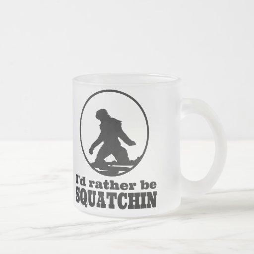 Seien Sie eher Squatchin Tasse