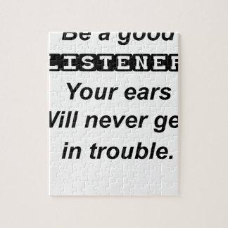 seien Sie ein gute listener.your Ohren erhält nie Puzzle