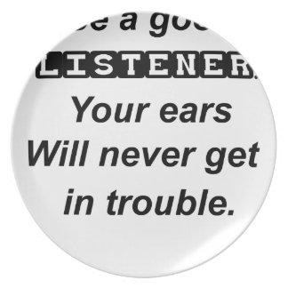 seien Sie ein gute listener.your Ohren erhält nie Teller