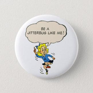 Seien Sie ein Jitterbug wie ich! Abzeichen Runder Button 5,1 Cm