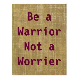 Seien Sie ein Krieger, nicht eine Worrier-Postkart Postkarte
