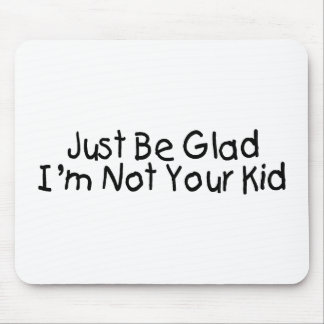 Seien Sie einfach ich sind nicht Ihr Kind froh Mauspads