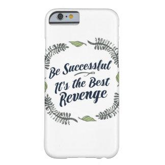 Seien Sie es ist die beste Rache erfolgreich Barely There iPhone 6 Hülle