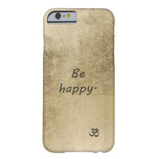 Seien Sie glücklich Barely There iPhone 6 Hülle