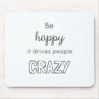 Seien Sie glücklich, dass es die verrückten Leute Mauspads