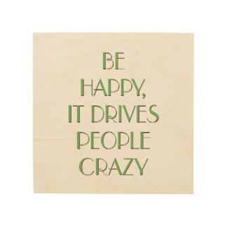 Seien Sie glücklich, dass es Leute-verrückte   Holzleinwände