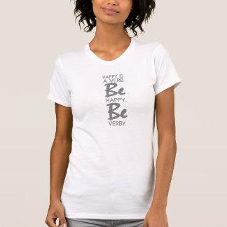 Seien Sie glücklich. Seien Sie verby. T-Shirt