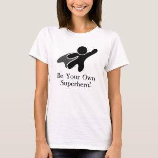 Seien Sie Ihr eigener Superheld! T - Shirt
