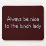 Seien Sie immer Nizza zur Mittagessen-Dame Mauspad