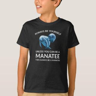Seien Sie immer sich, es sei denn Sie ein Manatis T-Shirt