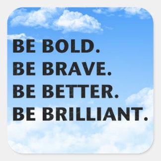 Seien Sie ist glänzend mutig Quadratischer Aufkleber