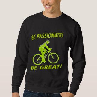 Seien Sie leidenschaftlich! Seien Sie groß! Sweatshirt