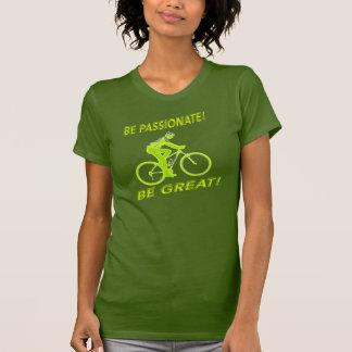 Seien Sie leidenschaftlich! Seien Sie groß! T-Shirt