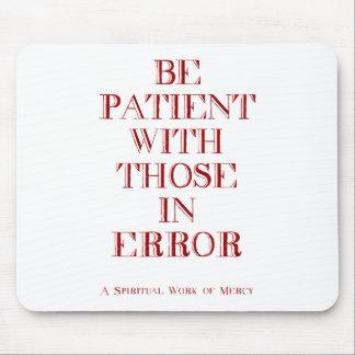 Seien Sie mit denen im Fehler geduldig Mousepad