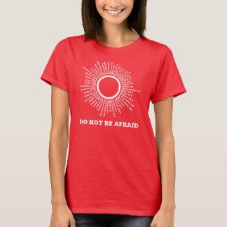 Seien Sie nicht ängstlichSchrifts-Versprechen T-Shirt