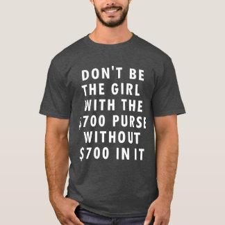 Seien Sie nicht das Mädchen mit dem Geldbeutel T-Shirt