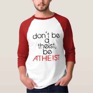 Seien Sie nicht ein Theist. T-Shirt