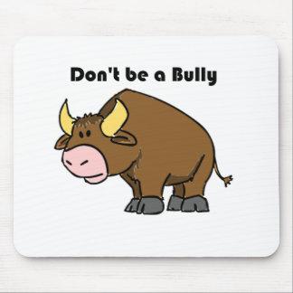 Seien Sie nicht ein Tyrann-Stier-Kuh-Cartoon Mousepads