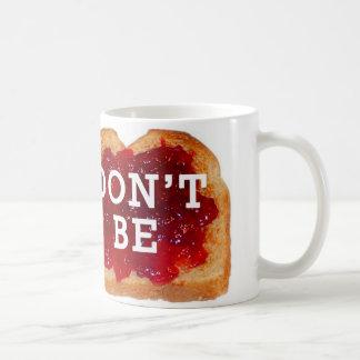 Seien Sie nicht Gelee sind nicht eifersüchtige Kaffeetasse