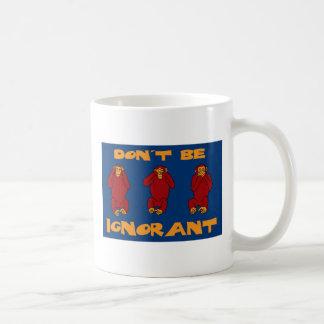 seien Sie nicht ignorant Tasse