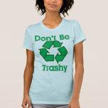 Seien Sie nicht recyceln ErdtagesT - Shirt Trashy