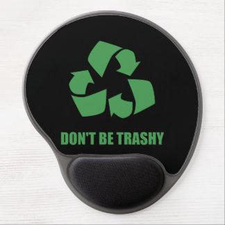 Seien Sie nicht recyceln Trashy Gel Mousepad