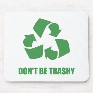Seien Sie nicht recyceln Trashy Mousepad
