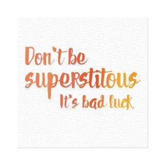Seien Sie nicht Superstitous Leinwanddruck