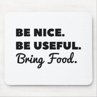 Seien Sie Nizza ist nützlich holen Nahrung Mousepad