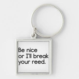 Seien Sie Nizza oder ich breche Ihr Schilf Schlüsselanhänger