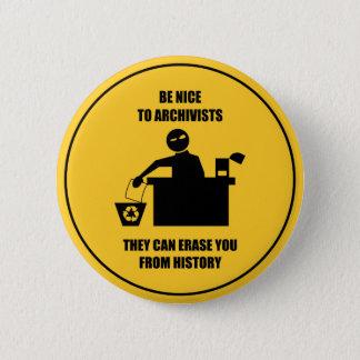 Seien Sie Nizza zu den Archivaren Runder Button 5,1 Cm