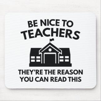 Seien Sie Nizza zu den Lehrern Mousepad