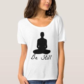 Seien Sie noch T-Shirt
