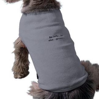 Seien Sie… oder sonst… grrrrrr… lustig Ärmelfreies Hunde-Shirt