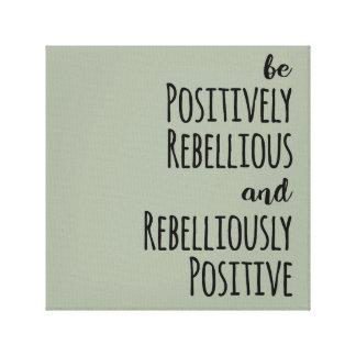 Seien Sie positiv rebellisch und rebellisch Leinwanddruck