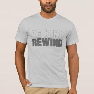 Seien Sie, Rückspulen nett T-Shirt