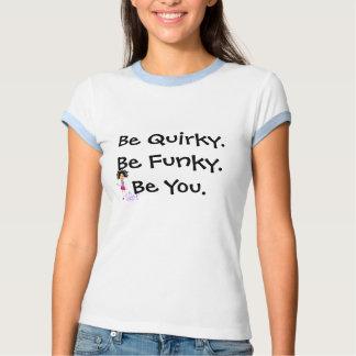 Seien Sie schrullig. Seien Sie flippig. Sind Sie. T Shirt