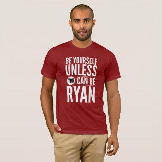 Seien Sie sich, es sei denn Sie Ryan sein können T-Shirt