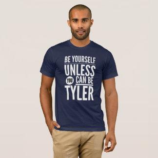 Seien Sie sich, es sei denn Sie Tyler sein können T-Shirt