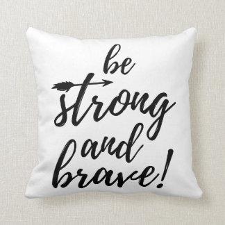 Seien Sie starkes und tapferes Kissen